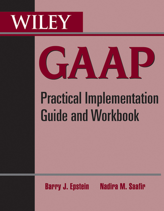 Wiley GAAP: Practical Implementation Guide and Workbook