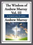 The Wisdom of Andrew Murray Volume III