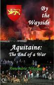 By The Wayside ...  Aquitaine: The End Of A War
