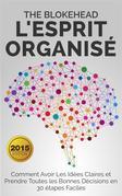 L'esprit Organisé : Comment Avoir Les Idées Claires Et Prendre Toutes Les Bonnes Décisions En 30 Étapes Faciles