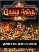 Game Of War Fireage La Guía De Juego No Oficial