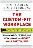 The Custom-Fit Workplace: Choose When, Where, and How to Work and Boost Your Bottom Line