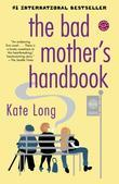 The Bad Mother's Handbook: A Novel
