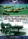 Eagles Over North Africa and the Mediterranean: 1940 - 1943