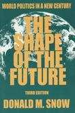 The Shape of the Future: World Politics in a New Century