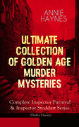 ANNIE HAYNES - Ultimate Collection of Golden Age Murder Mysteries: Complete Inspector Furnival & Inspector Stoddart Series (Thriller Classics)