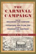"The Carnival Campaign: How the Rollicking 1840 Campaign of ""Tippecanoe and Tyler Too"" Changed Presidential Elections Forever"