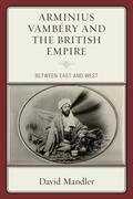 Arminius Vambéry and the British Empire: Between East and West