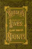 Butler's Lives of the Saints: The Complete Edition, Original and Unabridged