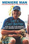 Meniere Man. Let's Get Better: A Memoir Of Meniere's Disease