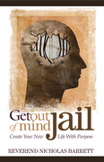 Get Out of Mind Jail: Create Your New Life With Purpose