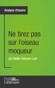 Ne tirez pas sur l'oiseau moqueur de Nelle Harper Lee (Analyse approfondie)