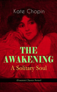 THE AWAKENING - A Solitary Soul (Feminist Classics Series)