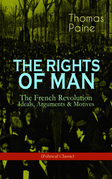 THE RIGHTS OF MAN: The French Revolution – Ideals, Arguments & Motives (Political Classic)