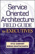 Service Oriented Architecture Field Guide for Executives