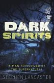 Dark Spirits: A Man Terrorized by the Supernatural