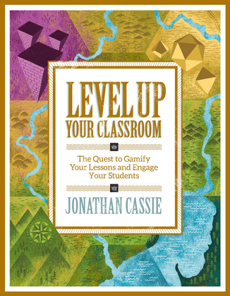 Level Up Your Classroom: The Quest to Gamify Your Lessons and Engage Your Students: Level Up Your Classroom