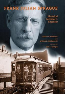 Frank Julian Sprague: Electrical Inventor and Engineer