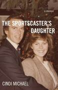 The Sportscaster's Daughter: A Memoir