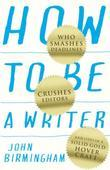 How to Be a Writer: Who Smashes Deadlines, Crushes Editors and Lives in a Solid Gold Hovercraft