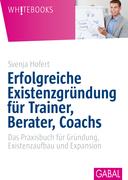Erfolgreiche Existenzgründung für Trainer, Berater, Coachs