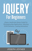 jQuery For Beginners: jQuery JavaScript Library Guide For Developing Ajax Applications, Selecting DOM Elements, Creating Animations