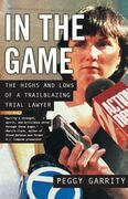 In the Game: The Highs and Lows of a Trailblazing Trial Lawyer