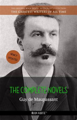 Guy de Maupassant: The Complete Novels