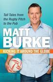 Kicking It Around the Globe: Tall Tales from the Rugby Pitch to the Pub
