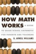How Math Works: A Guide to Grade School Arithmetic for Parents and Teachers