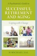 A Psychiatrist's Guide to Successful Retirement and Aging: Coping with Change