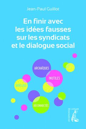 En finir avec les idées fausses sur les syndicats et le dialogue social