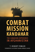 Combat Mission Kandahar: The Canadian Experience in Afghanistan