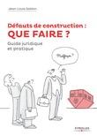 Défauts de construction : que faire ?
