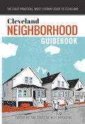 The Cleveland Neighborhood Guidebook: The Least Practical, Most Literary Guide To Cleveland