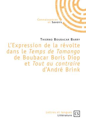L'Expression de la révolte dans le *Temps de Tamango* de Boubacar Boris Diop et *Tout au contraire* d'André Brink