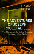 THE ADVENTURES OF JOSEPH ROULETABILLE: The Mystery of the Yellow Room & The Secret of the Night (Thriller Classics)