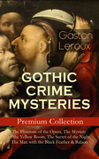 GOTHIC CRIME MYSTERIES – Premium Collection: The Phantom of the Opera, The Mystery of the Yellow Room, The Secret of the Night, The Man with the Black Feather & Balaoo