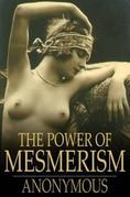 The Power of Mesmerism: A Highly Erotic Narrative of Voluptuous Facts and Fancies