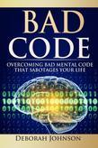 Bad Code: Overcoming Bad Mental Code That Sabotages Your Life