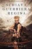 Schiava, Guerriera, Regina (Di Corone e di Gloria—Libro 1)