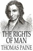 The Rights of Man: Being an Answer to Mr. Burke's Attack on the French Revolution