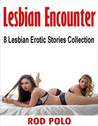 Lesbian Encounter: 8 Lesbian Erotic Stories Collection