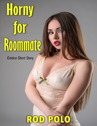 Horny for Roommate: Erotica Short Story