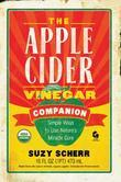 The Apple Cider Vinegar Companion: Simple Ways to Use Nature's Miracle Cure