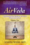 AirVeda : Ancient & New Medical Wisdom, Digestion & Gas, Volume Two