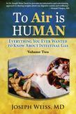 To Air is Human: Everything You Ever Wanted to Know About Intestinal Gas, Volume Two