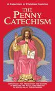 The Penny Catechism: A Catechism of Christian Doctrine