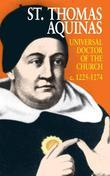 St. Thomas Aquinas: Universal Doctor of the Church (1225-1274)