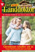 Der neue Landdoktor 22 - Arztroman